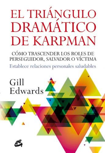 El triángulo dramático de Karpman: Cómo trascender los roles de perseguidor, salvador o víctima. Establece relaciones personales saludables (Psicología occidental) por Gill Edwards