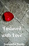 Enslaved with Love (English Edition)