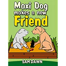 """Children's Books: """"Maxi Dog Makes a New Friend"""": Animal stories for kids: (FREE VIDEO AUDIOBOOK INCLUDED) Childrens Books ages 1-9 (Animal Stories for Children 6) (English Edition)"""