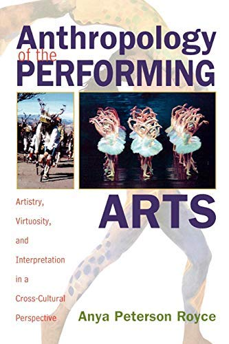 Anthropology of the Performing Arts: Artistry, Virtuosity, and Interpretation in Cross-Cultural Perspective by Anya Peterson Royce (2004-05-05)