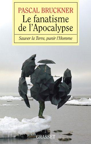 Le fanatisme de l'Apocalypse par Pascal Bruckner