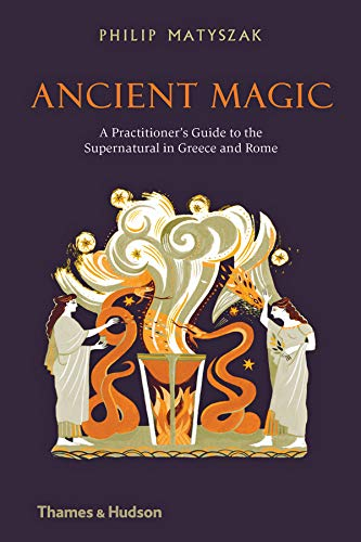 Ancient magic : A practitioner's guide to the supernatural in Greece and Rome par Philip Matyszak