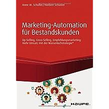 Marketing-Automation für Bestandskunden: Mehr Umsatz mit der Wasserlochstrategie® (Haufe Fachbuch)