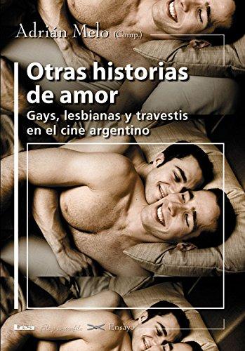 Otras Historias de Amor: Gays, Lesbianas y Travestis En El Cine Argentino por Adrian Melo