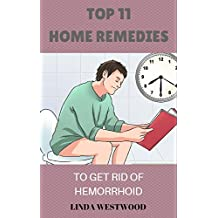 Top 11 Home Remedies, To Get Rid Of Hemorrihoid (English Edition)