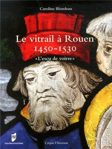 Le vitrail à Rouen 1450-1530 :