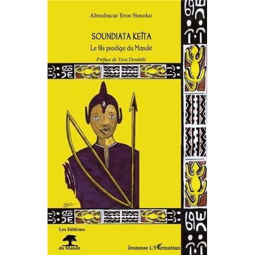 Soundiata Keita le Fils Prodige du Mande de Aboubacar Eros Sissoko (17 novembre 2011) Album