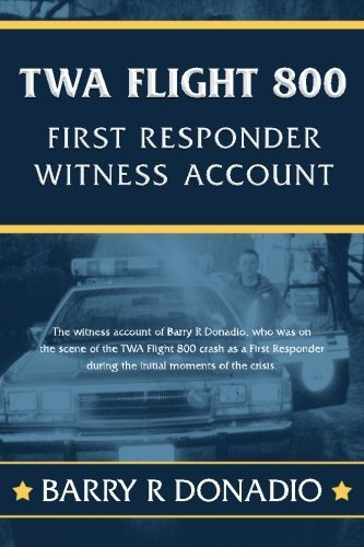 twa-flight-800-first-responder-witness-account-the-witness-account-of-barry-r-donadio-who-was-on-the