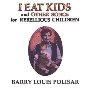 I Eat Kids & Other Songs for Rebellious Children
