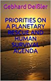PRIORITIES ON A PLANETARY RESCUE AND HUMAN SURVIVAL AGENDA