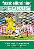 fussballtraining Fokus: Wege zum Torabschluss - Herausspielen und Verwerten von Torchancen