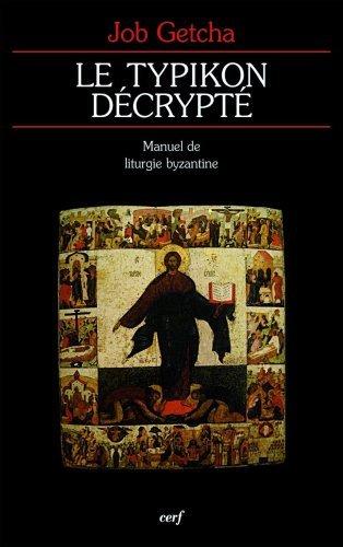 Le typikon décrypté : Manuel de liturgie byzantine par Job Getcha