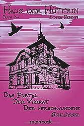 Haus der Hüterin. Buch 4-6.: Das Portal. Der Verrat. Der verschwundene Schlüssel.