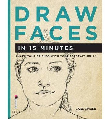[(Draw Faces in 15 Minutes: Amaze Your Friends With Your Portrait Skills * * )] [Author: Jake Spicer] [Jun-2013]