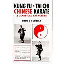 Kung Fu and Tai Chi: Chinese Karate and Classical Exercises by Bruce Tegner (1986-06-01)