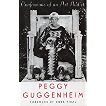 Confessions Of an Art Addict by Peggy Guggenheim (1997-09-01)