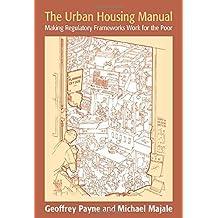 The Urban Housing Manual: Making Regulatory Frameworks Work for the Poor