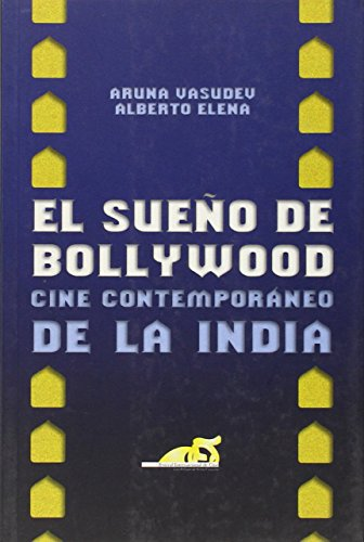 El sueño de Bollywood: cine contemporáneo de la India por Aruna Vasudev