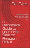 A Beginners Guide to your First Sale on Amazon Retail: Thinking of selling your latest product on Amazon, read on. (English Edition)