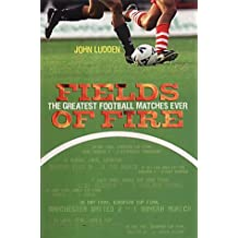 Fields Of Fire: A Blazing Journey Through the History of Football