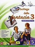 Bottega fantasia. Ediz. interattiva. Per la Scuola media. Con e-book. Con espansione online: 3
