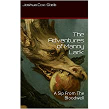 The Adventures of Manny Lark: A Sip From The Bloodwell (English Edition)