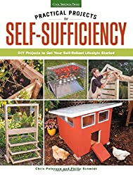 Practical Projects for Self-Sufficiency: DIY Projects to Get Your Self-Reliant Lifestyle Started: Eat, Grow, Preserve