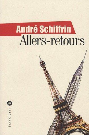Allers-retours : Paris-New York, un itinéraire politique par André Schiffrin