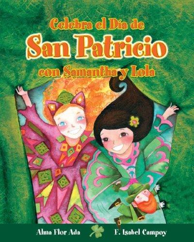 Celebra El Dia De San Patricio Con Samantha Y Lola / Celebrate St. Patrick's Day With Samantha And Lola (Cuentos Para Celebrar / Stories to Celebrate) por Alma Flor Ada