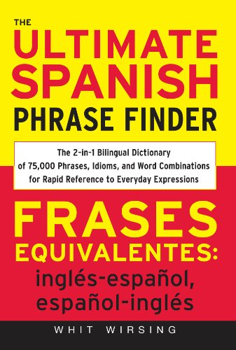 The Ultimate Spanish Phrase Finder: The 2-in-1 Bilingual Dictionary of 75,000 Phrases, Idioms, and Word Combinations for Rapid Reference (English Edition)