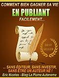 Comment bien gagner sa vie en publiant facilement [Sans éditeur, sans investir, sans être un auteur né !] (Publier sur Kindle) (French Edition)