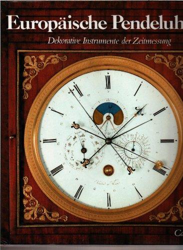 Preisvergleich Produktbild Europäische Pendeluhren. Dekorative Instrumente der Zeitmessung