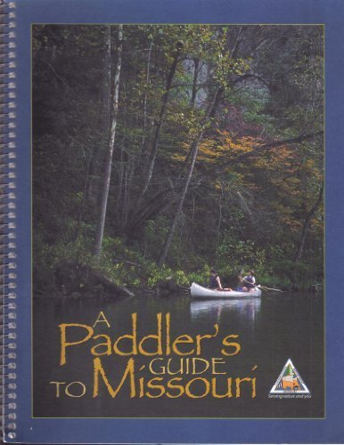 A Paddler's Guide to Missouri: Featuring 58 Streams to Canoe and Kayak (2003-01-01)
