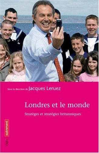 Londres et le monde : Stratèges et stratégies britanniques par Jacques Leruez