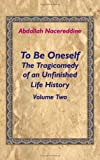 To Be Oneself: The Tragicomedy of an Unfinished Life History Volume 2 by Abdallah Nacereddine (2008-05-13)