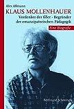 Klaus Mollenhauer. Vordenker der 68er Begründer der emanzipatorischen Pädagogik. Eine Biografie - Alex Aßmann
