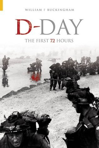 D-Day, the First 72 Hours (Revealing History (Paperback)) by William F Buckingham (2004-05-01)