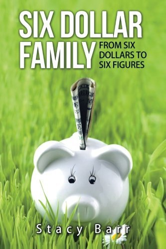 six-dollar-family-from-six-dollars-to-six-figures-by-stacy-barr-2015-04-30