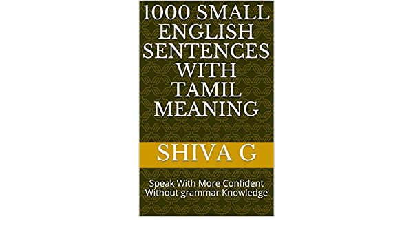 1000 Small English Sentences With Tamil Meaning Speak More Confident Without Grammar Knowledge Vol 1 EBook Shiva G Amazonin Kindle Store