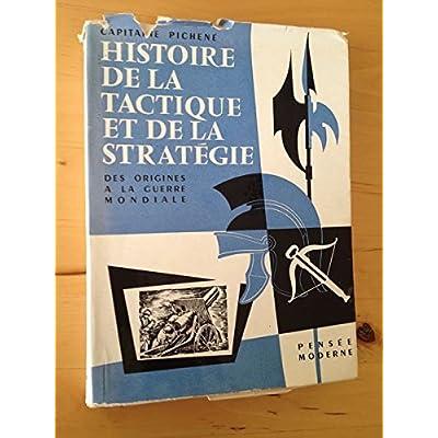 Capitaine R. Pichené. Histoire de la tactique et de la stratégie jusqu'à la guerre mondiale : . Préface de M. le général Chassin