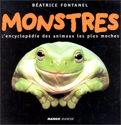 MONSTRES. L'encyclopédie des animaux les plus moches