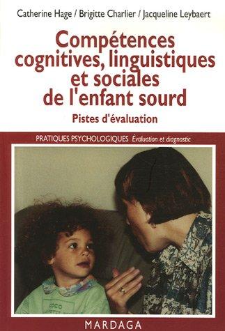 Compétences cognitives, linguistiques et sociales de l'enfant sourd. Pistes d'évaluation de la déficience auditive