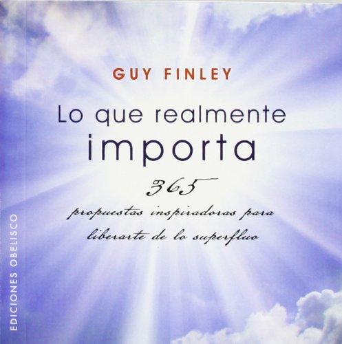 Lo que realmente importa: 365 propuestas inspiradoras para liberarte de lo superfluo (PSICOLOGÍA) por GUY FINLEY