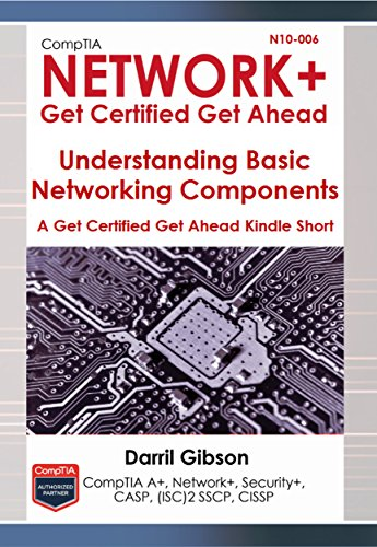 CompTIA N10-006 Network+ Basic Networking Components (A Get Certified Get Ahead Network+ Kindle Short Book 1) (English Edition) por Darril Gibson