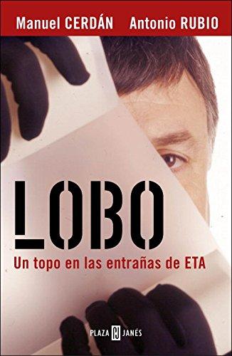 Lobo: El topo que consiguió la caída de ETA (BIOGRAFIAS Y MEMORIAS) por Manuel Cerdan Alenda
