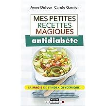 Mes petites recettes magiques antidiabète: La magie de l'index glycémique !