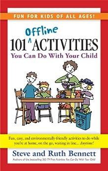 101 Offline Activities You Can Do With Your Child (English Edition) von [Bennett, Steve, Bennett, Ruth]
