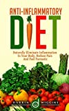 Anti-Inflammatory Diet: Naturally Eliminate Inflammation In Your Body, Reduce Pain and Feel Fantastic