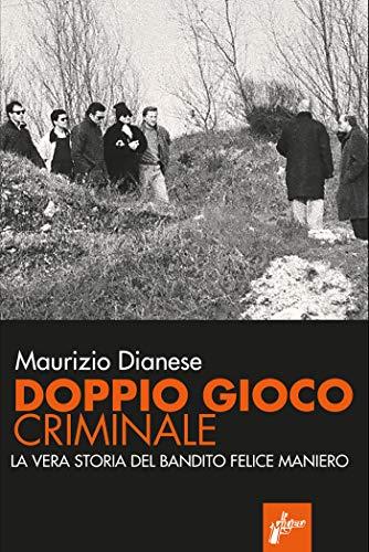 Doppio gioco criminale: La vera storia del bandito Felice Maniero