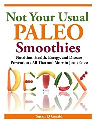 Not Your Usual Paleo Smoothies: Nutrition, Health, Energy and Disease Prevention, All That and More in Just a Glass by Susan Q Gerald (2014-03-22)